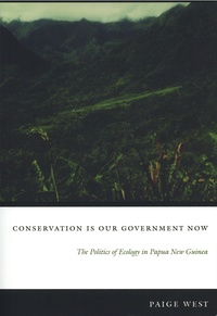 Paige West - Conservation Is Our Government Now - The Politics of Ecology in Papua New Guinea.