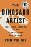 Paige Williams - The Dinosaur Artist - Obsession, Betrayal, and the Quest for Earth's Ultimate Trophy.