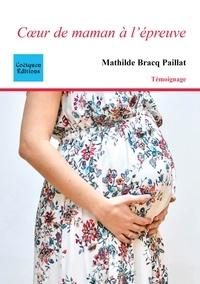 Paillat mathilde Bracq - Coeur de maman à l'épreuve.