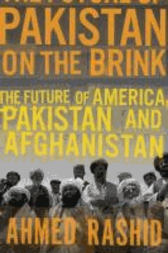 Pakistan on the Brink - The Future of America, Pakistan, and Afghanistan.