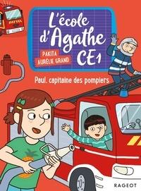 Pakita et Aurélie Grand - L'école d'Agathe CE1  : Paul, capitaine des pompiers.