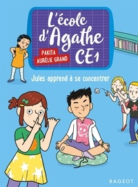 Pakita et Aurélie Grand - L'école d'Agathe CE1 Tome 9 : Jules apprend à se concentrer.