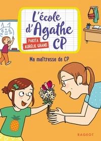 Pakita et Aurélie Grand - L'école d'Agathe CP Tome 4 : Ma maîtresse de CP.