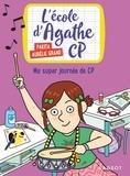 Pakita et Aurélie Grand - L'école d'Agathe CP Tome 7 : Ma super journée de CP.
