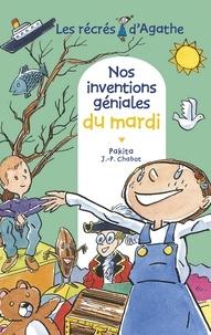 Jean-Philippe Chabot et  Pakita - Nos inventions géniales du mardi (Les récrés d'Agathe).