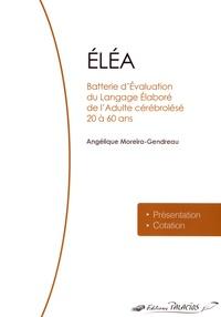 Angélique Moreira-Gendreau - ELEA - Batterie d'évaluation du langage élaboré de l'adulte cérébrolésé de 20 à 60 ans, 6 volumes.