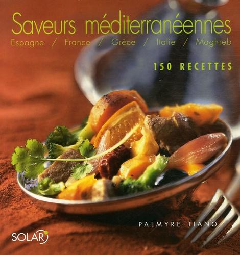 Palmyre Tiano - Saveurs méditerranéennes - 150 Recettes.