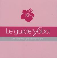 Paloma Aznar - Le guide Yoba des nouveaux plaisirs du couple.