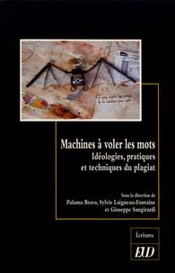 Paloma Bravo et Sylvie Laigneau-Fontaine - Machines à voler les mots - Idéologies, pratiques et techniques du plagiat.