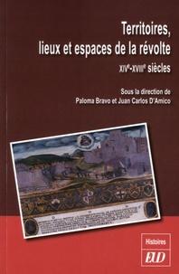 Paloma Bravo et Juan Carlos D'Amico - Territoires, lieux et espaces de la révolte - XIVe-XVIIIe siècles.