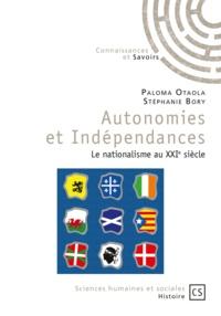Paloma Otaola Gonzalez et Stéphanie Bory - Autonomies et Indépendances - Le nationalisme au XXIe siècle.