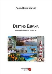 Paloma Otaola Gonzalez - Destino España Oferta y Diversidad Turísticas.