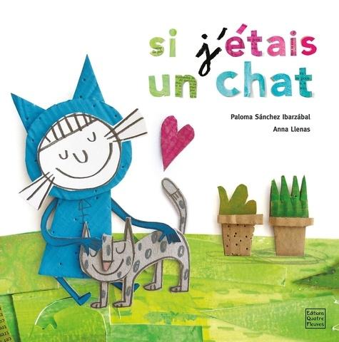 Paloma Sanchez Ibarzabal et Anna Llenas - Si j'étais un chat.