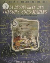 Paluel-Marmont et René POIRIER - À la découverte des trésors sous-marins.