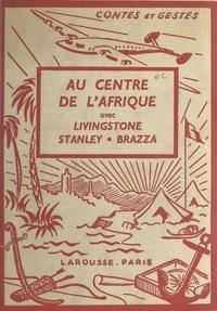 Paluel-Marmont et André Galland - Au centre de l'Afrique avec Livingstone, Stanley, Brazza - 4 planches hors texte en couleurs et 43 compositions.