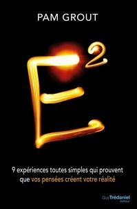 Pam Grout - E2 - 9 expériences toutes simples qui prouvent que vos pensées créent votre réalité.