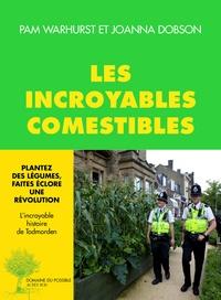 Pam Warhurst et Joanna Dobson - Les incroyables comestibles - Plantez des légumes, faites éclore une révolution.