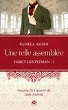 Pamela Aidan - Darcy Gentleman Tome 1 : Une telle assemblée.
