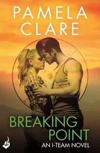 Pamela Clare - Breaking Point: I-Team 5 (A series of sexy, thrilling, unputdownable adventure).