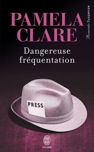 Pamela Clare - Dangereuse fréquentation.