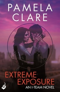 Pamela Clare - Extreme Exposure: I-Team 1 (A series of sexy, thrilling, unputdownable adventure).
