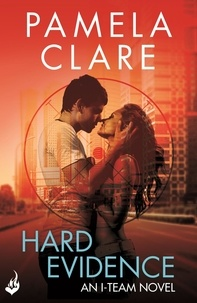 Pamela Clare - Hard Evidence: I-Team 2 (A series of sexy, thrilling, unputdownable adventure).