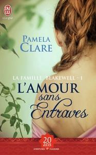 Pamela Clare - La famille Blakewell Tome 1 : L'amour sans entraves.