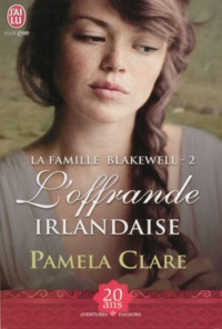 Pamela Clare - La famille Blakewell Tome 2 : L'offrande irlandaise.