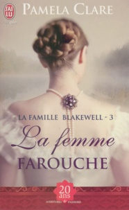 Pamela Clare - La famille Blakewell Tome 3 : La femme farouche.