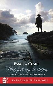 Pamela Clare - Les Highlanders du Nouveau Monde Tome 3 : Plus fort que le destin.