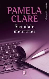 Pamela Clare - Scandale meurtrier.
