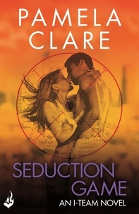 Pamela Clare - Seduction Game: I-Team 7 (A series of sexy, thrilling, unputdownable adventure).