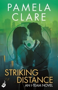 Pamela Clare - Striking Distance: I-Team 6 (A series of sexy, thrilling, unputdownable adventure).