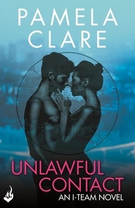 Pamela Clare - Unlawful Contact: I-Team 3 (A series of sexy, thrilling, unputdownable adventure).