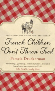 Pamela Druckerman - French Children Don't Throw Food.