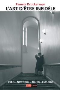 Pamela Druckerman - L'art d'être infidèle - Paris - New York - Tokyo - Moscou.