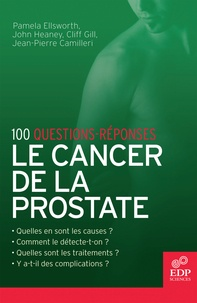 Pamela Ellsworth et John Heaney - Le cancer de la prostate - 100 questions-réponses.
