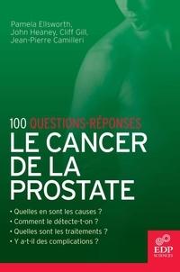 Pamela Ellsworth et John Heaney - Le cancer de la prostate - 100 questions-réponses.