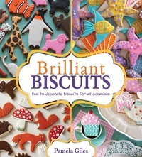 Pamela Giles - Brilliant Biscuits - Fun-to-decorate biscuits for all occasions.