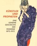 Pamela Kort et Max Hollein - Künstler und Propheten - Eine geheime Geschichte der Moderne 1872-1972.