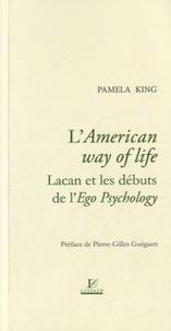 Pamela M. King - L'American way of life - Lacan et les débuts de l'Ego Psychology.