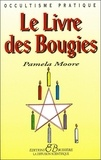 Pamela Moore - Le livre des bougies - Rituels, bougies de grâce, cierges de pouvoir, chandelles astrales, veilleuses.