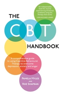 Pamela Myles-Hooton et Roz Shafran - The CBT Handbook - A comprehensive guide to using Cognitive Behavioural Therapy to overcome depression, anxiety and anger.