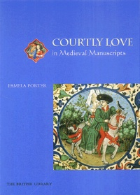Pamela Porter - Courtly Love in Medieval Manuscripts.