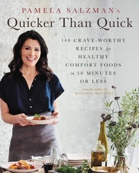 Pamela Salzman - Pamela Salzman's Quicker Than Quick - 140 Crave-Worthy Recipes for Healthy Comfort Foods in 30 Minutes or Less.
