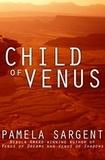 Pamela Sargent - Child of Venus.