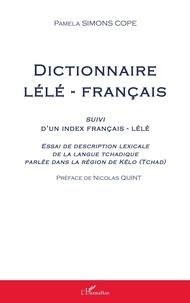 Pamela Simons Cope - Dictionnaire lélé-français - Suivi d'un index français-lélé - Essai de description lexicale de la langue tchadique parlée dans la région de Kélo (Tchad).