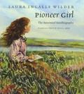 Pamela Smith Hill et Laura Ingalls Wilder - Pioneer Girl : The Annotated Autobiography.