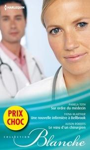 Pamela Toth et Fiona McArthur - Sur ordre du médecin - Une nouvelle infirmière à Bellbrook - Le voeu d'un chirurgien - (promotion).