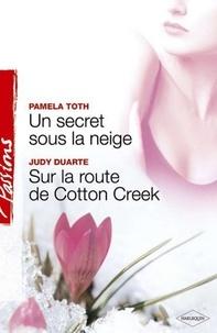 Pamela Toth et Judy Duarte - Un secret sous la neige - Sur la route de Cotton Creek (Harlequin Passions).